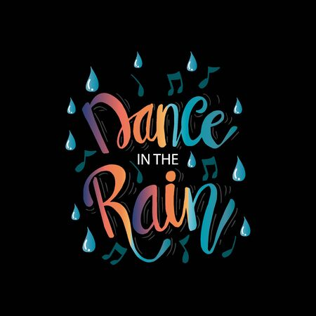 Dance in the rain hand lettering. Motivational quote. Illustration