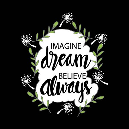 Imagine dream believe always. Motivational quote.