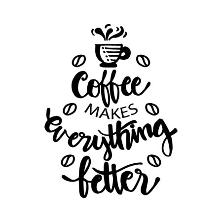 Coffee makes everything better. Motivational quote.