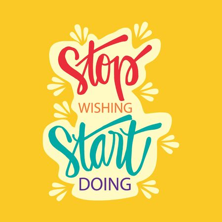 Stop Wishing start doing. Inspiring Quote.