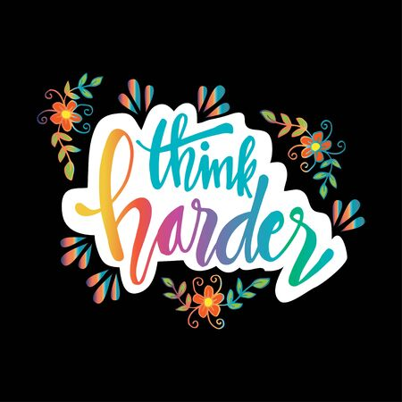 Think Harder. Hand lettering quote