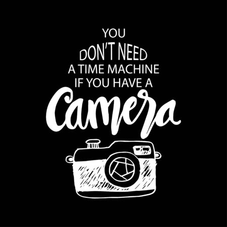 You dont need time machine if you have a camera. inspirational quote.