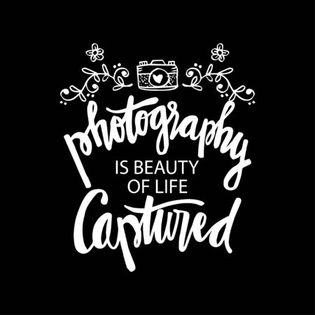 Photography is beauty of life captured. Motivational quote.