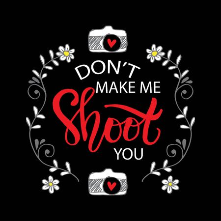 Dont make me shoot you. Motivational quote photography. 일러스트