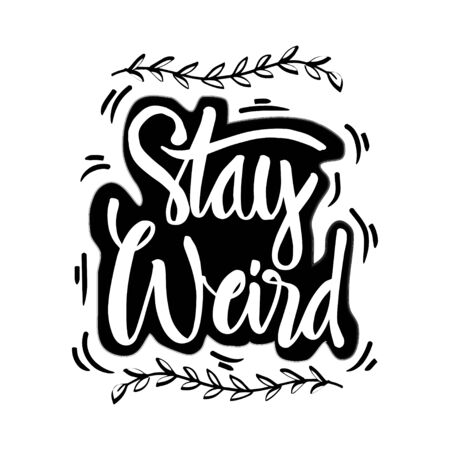 Stay weird hand lettering quote
