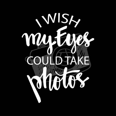 I wish my eyes could take photos , t-shirt quote lettering. Calligraphy inspiration graphic design typography element.