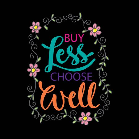 Buy less, choose well. Inspirational quote phrase.