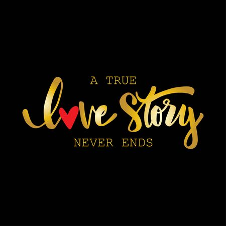 A true love story never ends hand lettering. Romantic quote.
