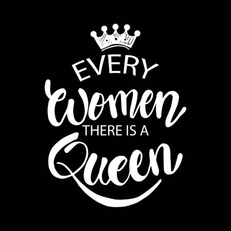 In every woman there is a queen. Quotes. Hand lettering calligraphy.
