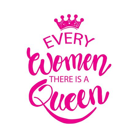 In every woman there is a queen. Quotes. Hand lettering calligraphy. 스톡 콘텐츠 - 134106809