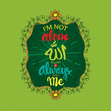 Im not alone Allah is always with me. Prayer Quote
