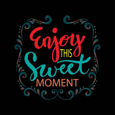 Enjoy this sweet moment. Motivational quote.