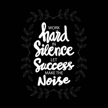 Work hard in silence let success make the noise. Quotes. Illustration