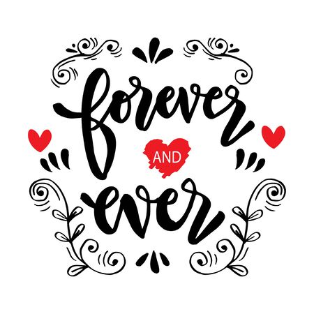 Forever and Ever.  Motivational inspirational quote. T-shirt, wall poster, mug print, home decor design, photo booth prop