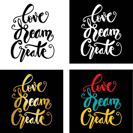 Hand-lettering. Love Dream Create. Inspirational quote.