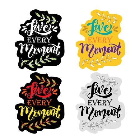 Live every moment calligraphy lettering