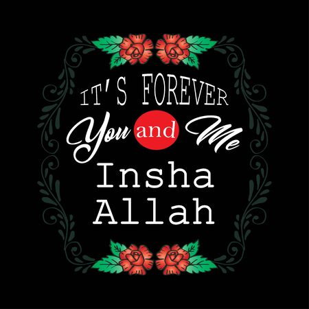 Its forever you and me Insha Allah. Muslim quote.