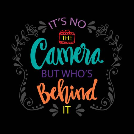 It's no camera but who's behind. Motivational quote. Vettoriali