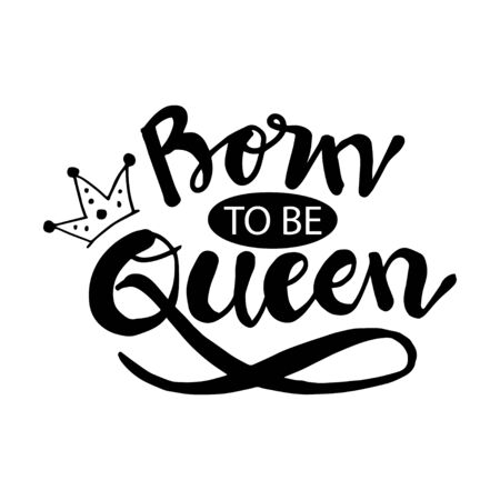 Born to be queen with crown