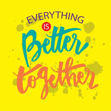 Everything is better together. Motivational quote. Illusztráció