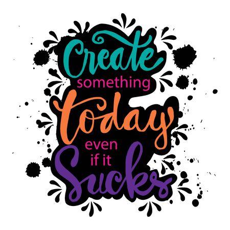 Create something today even if it sucks. Motivational quote. Illusztráció