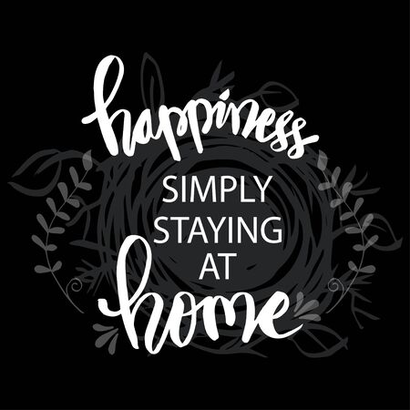 Happiness simply staying at home. Motivational quote.