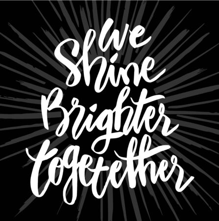 We shine brighter together handwritten calligraphy. Motivational quote.
