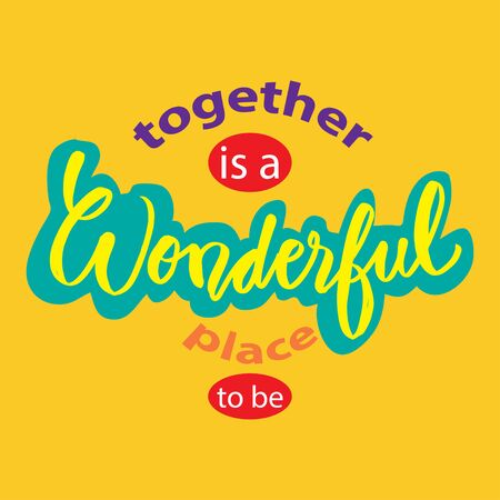 Together is a wonderful place to be. Motivational quote.