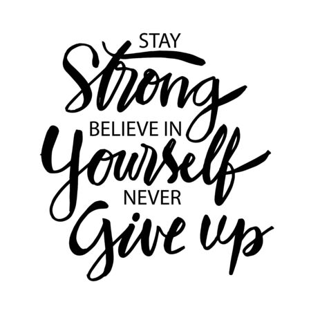 Stay strong believe in yourself never give up. Inspiring typography motivation quote