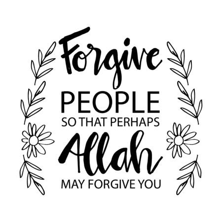 Forgive people so that perhaps Allah may forgive you. Muslim quotes. Vetores