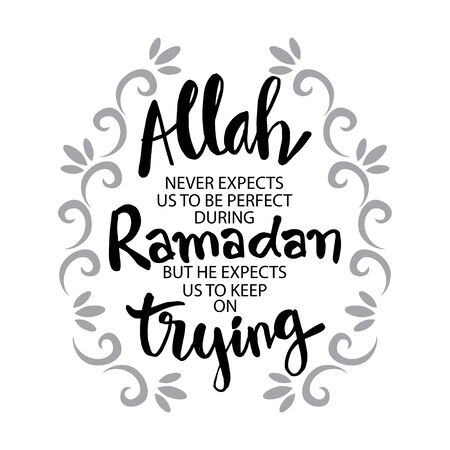Allah never expect us to be perfect during ramadan. But he expects us to keep on trying. Ramadan Quote.