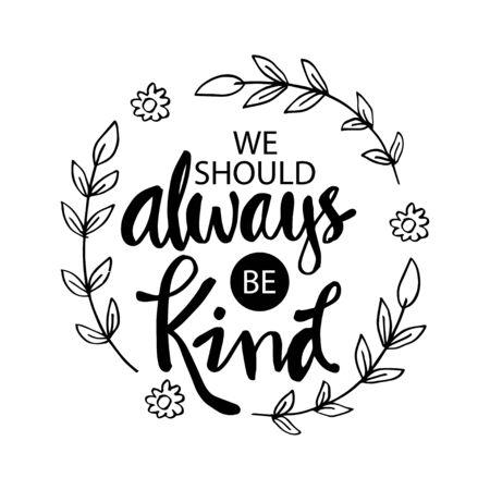 We should always be kind. Motivational quote. Vektorgrafik