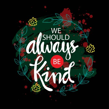 We should always be kind. Motivational quote.  イラスト・ベクター素材