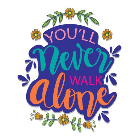 You'll never walk alone hand lettering calligraphy. Quotes. Vector Illustration