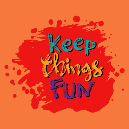 Keep things fun hand lettering calligraphy. Motivational quote.