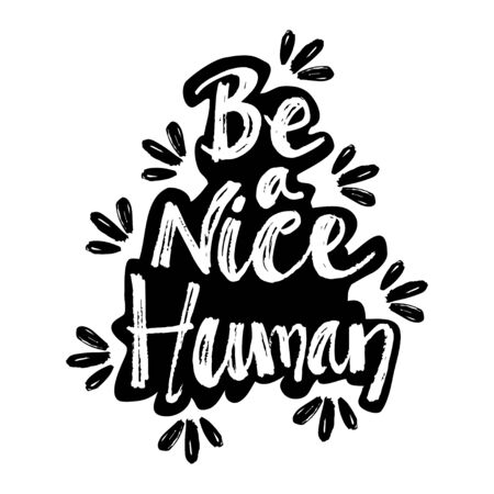 Be a nice human hand lettering calligraphy.  Motivation quote. Typography lettering for t shirt, invitation, greeting card, sweatshirt printing, poster design