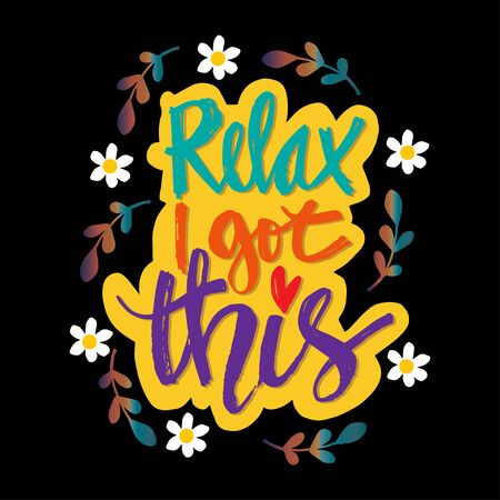 Relax i got this motivational quote.