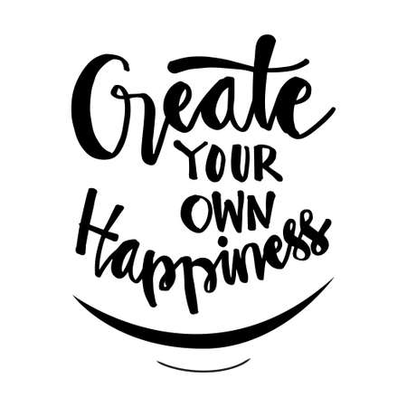 Create your own happiness hand drawn  lettering. Motivational quote. For fashion shirts, posters, gifts or other printing machines. Vectores