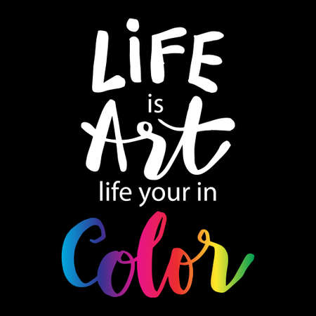 Life is art live yours in color. Motivational quote. Banque d'images - 150752300