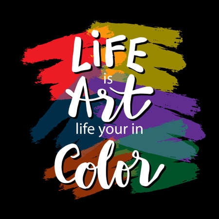 Life is art live yours in color. Motivational quote. Banque d'images - 150755397