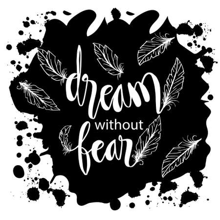 Dream without fear hand lettering with feathers. Quotes.