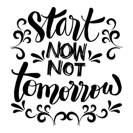 Start now not tomorrow hand lettering. Poster motivational quotes.