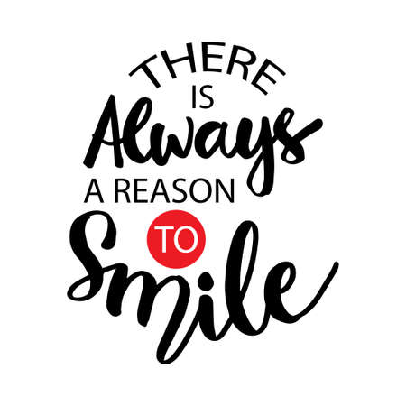 There is always a reason to smile. Motivational quote.