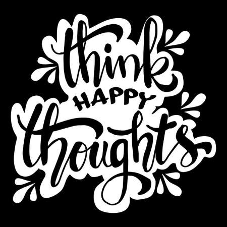 Think happy thoughts. Hand lettering illustration. Inspiring quote.