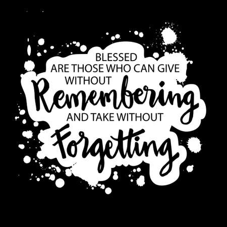 Blessed are those who can give without remembering and take without forgetting. Motivation Quote Иллюстрация