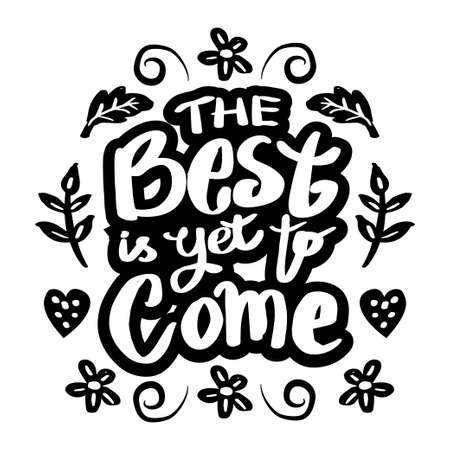 The best is yet to come. Inspirational quote. Apparel, lettering.