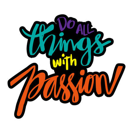 Do all things with passion. Quote typography.