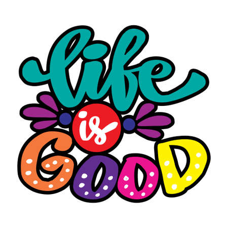 Life is good, hand lettering. Positive quote.