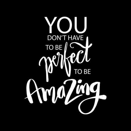 You don t have to be perfect to be amazing. Quote typography.