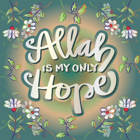 Allah is my only hope with flowers background. Islamic quote. Ilustração